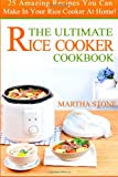 Martha Stone The Ultimate Rice Cooker Cookbook: 25 Amazing Recipes You Can Make In Your Rice Cooker At Home!