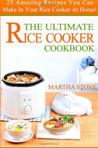 The Ultimate Rice Cooker Cookbook: 25 Amazing Recipes You Can Make In Your Rice Cooker At Home! front-142484