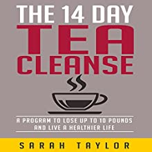 Tea Cleanse: The 14 Day Tea Cleanse Diet for Beginners Audiobook by Sarah Taylor Narrated by Tonya J. Williams