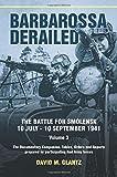 Barbarossa Derailed. The Battle for Smolensk 10 July-10 September 1941