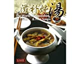 The World of Nourishing & Fine Soups (Nourishing Chinese Soups Cookbook)