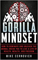 Gorilla Mindset: How to Control Your Thoughts and Emotions to Live Life on Your Terms (English Edition)