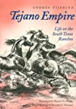 Tejano Empire: Life on the South Texas Ranchos (Clayton Wheat Williams Texas Life Series)