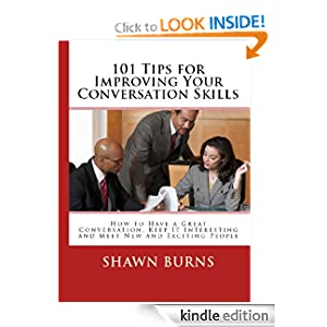 101 Tips for Improving Your Conversation Skills: How to Have a Great Conversation, Keep It Interesting and Meet New and Exciting People
