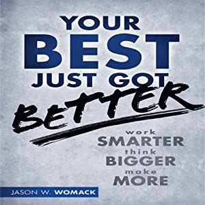 Your Best Just Got Better: Work Smarter, Think Bigger, Make More | [Jason W Womack]