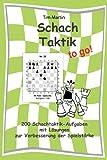 Schachtaktik to go: 200 Schachtaktik-Aufgaben mit L�sungen zur Verbesserung der Spielst�rke