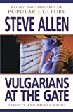 Vulgarians at the Gate: Trash TV and Raunch Radio : Raising Standards of Popular Culture (1573928747) by Allen, Steve
