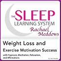 Weight Loss and Exercise Motivation Success: Hypnosis, Meditation and Subliminal - The Sleep Learning System Featuring Rachael Meddows (       UNABRIDGED) by Joel Thielke Narrated by Rachael Meddows