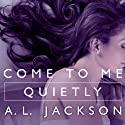 Come to Me Quietly: Closer to You, Book 1 Audiobook by A .L. Jackson Narrated by Todd Haberkorn, Tanya Eby