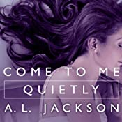 Come to Me Quietly: Closer to You, Book 1 | [A .L. Jackson]