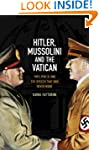 Hitler, Mussolini and the Vatican: Po...