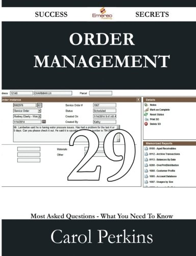 Order Management 29 Success Secrets - 29 Most Asked Questions On Order Management - What You Need To Know