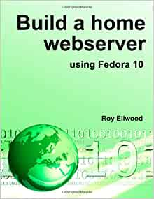 Build a home webserver using Fedora 10: Roy Ellwood: 9781409285731