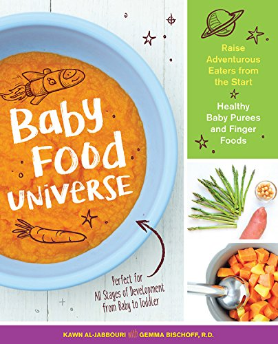 Baby Food Universe: Raise Adventurous Eaters from the Start with Healthy Baby Purees and Finger Foods by Kawn Al-jabbouri