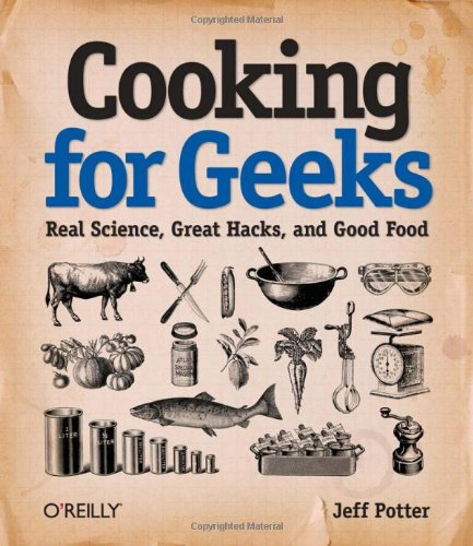 Cooking for Geeks: Real Science, Great Hacks, & Good Food