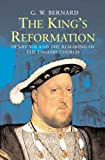 img - for The King's Reformation: Henry VIII and the Remaking of the English Church book / textbook / text book
