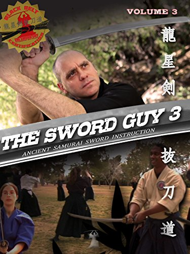 Volume 3 - The Sword Guy - Samurai Swords Traditional Katana Instruction