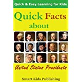 Quick Facts About  United States Presidents (Quick & Easy Learning)by Smart Kids Publishing