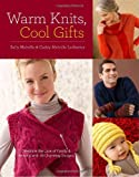 Warm Knits, Cool Gifts: Celebrate the Love of Knitting and Family with more than 35 Charming Designs (0307408736) by Melville, Sally