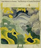 Heat Waves in a Swamp: The Paintings of Charles Burchfield (3791343807) by Burlingham, Cynthia