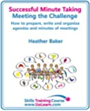 Successful Minute Taking and Writing - How to Prepare, Organize and Write Minutes of Meetings and Agendas - Learn to Take Notes and Write Minutes of Meetings ... Role as the Minute Taker (English Edition)