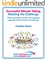 Successful Minute Taking and Writing - How to Prepare, Organize and Write Minutes of Meetings and Agendas - Learn to Take Notes and Write Minutes of Meetings - Your Role as the Minute Taker