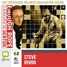 Enough Rope with Andrew Denton: Steve Irwin  by Andrew Denton Narrated by Andrew Denton, Steve Irwin