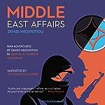 Middle East Affairs: War Adventures in Tobruk, El Alamein and Rimini   Zahos Hadjifotiou