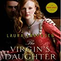 The Virgin's Daughter: Tudor Legacy, Book 1 Audiobook by Laura Andersen Narrated by Rosalind Ashford