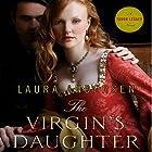The Virgin's Daughter: Tudor Legacy, Book 1 (       UNABRIDGED) by Laura Andersen Narrated by Rosalind Ashford