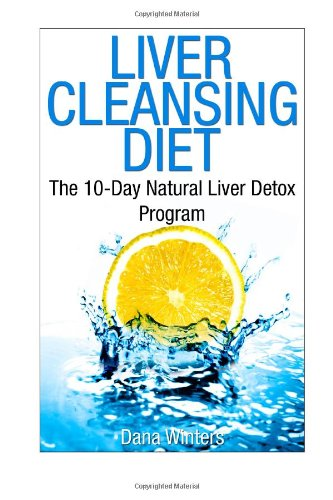 Liver Cleansing Diet : The 10-Day Natural Liver Detox Program