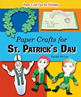 Paper Crafts for St. Patrick's Day (Paper Craft Fun for Holidays)