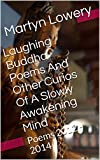 Laughing Buddha Poems And Other Curios Of A Slowly Awakening Mind: Poems 2012 - 2014