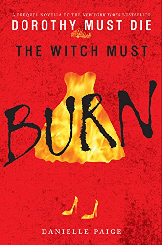The Witch Must Burn: A Prequel Novella (Dorothy Must Die)
