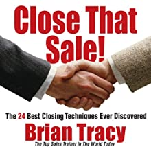 Close That Sale!: The 24 Best Sales Closing Techniques Ever Discovered (       UNABRIDGED) by Brian Tracy Narrated by Brian Tracy