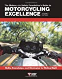 The Motorcycle Safety Foundations Guide to Motorcycling Excellence: Skills, Knowledge, and Strategies for Riding Right (2nd Edition)