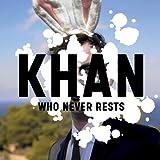 echange, troc Khan - Who Never Rests