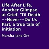 img - for Life after Life, Another Glimpse at Grief, 'Til Death - Never - Do Us Part: A True Tale of Initiation book / textbook / text book