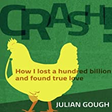 Crash!: How I Lost a Hundred Billion and Found True Love (       UNABRIDGED) by Julian Gough Narrated by Julian Gough