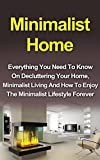 Minimalist Home: Everything You Need To Know On Decluttering Your Home, Minimalist Living And How To Enjoy The Minimalist Home Lifestyle Today (Minimalist ... Minimalist Budget, Minimalist Home Living)