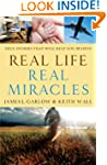 Real Life, Real Miracles: True Storie...