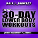The Best 30-Day Lower Body Workouts: The Home Workout Plan Bundle, Book 4 Audiobook by Dale L. Roberts Narrated by Marcus Schweiz