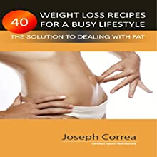 40 Weight Loss Recipes for a Busy Lifestyle: The Solution to Dealing with Fat (       UNABRIDGED) by Joseph Correa Narrated by Andrea Erickson