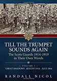 img - for Till The Trumpet Sounds Again. Vol 1: The Scots Guards 1914-19 In Their Own Words: 'Great Shadows', August 1914 - July 1916 book / textbook / text book