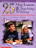 Adele Fiderer 25 Mini-Lessons for Teaching Writing: Quick Lessons That Help Students Become Effective Writers (Teaching Strategies)