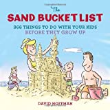 The Sand Bucket List: 366 Things to Do With Your Kids Before They Grow Up (0762442611) by Hoffman, David