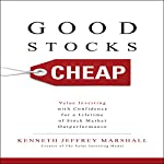 Good Stocks Cheap: Value Investing with Confidence for a Lifetime of Stock Market Outperformance | Kenneth Jeffrey Marshall