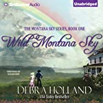 Wild Montana Sky: Montana Sky Series, Book 1 (       UNABRIDGED) by Debra Holland Narrated by Natalie Ross