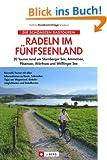 Radeln im F�nfseenland: 20 Touren rund um Starnberger See, Ammersee, Pilsensee, W�rthsee und We�linger See