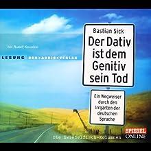 Der Dativ ist dem Genitiv sein Tod 1: Ein Wegweiser durch den Irrgarten der deutschen Sprache Hörbuch von Bastian Sick Gesprochen von: Rudolf Kowalski